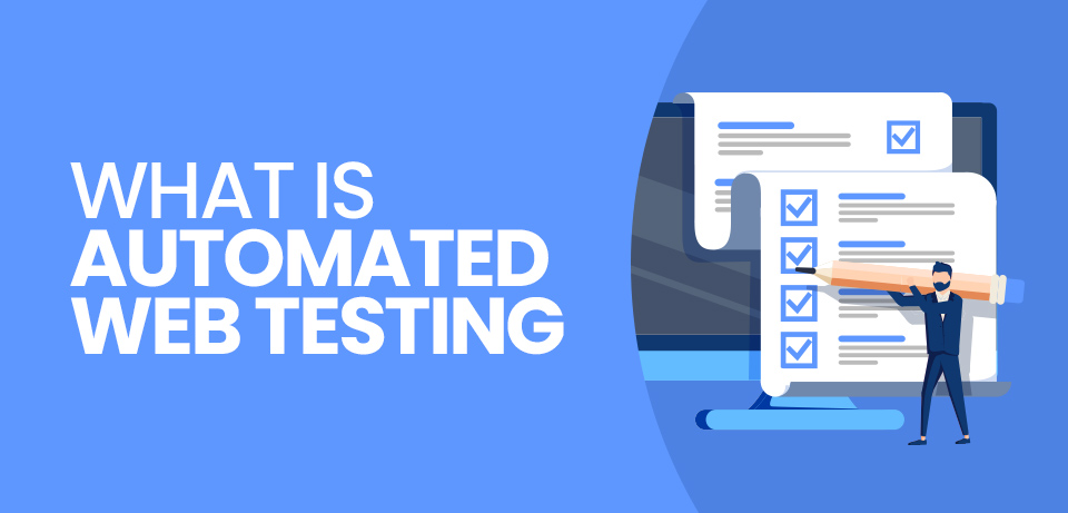 What is Automated Web Testing and why use it?