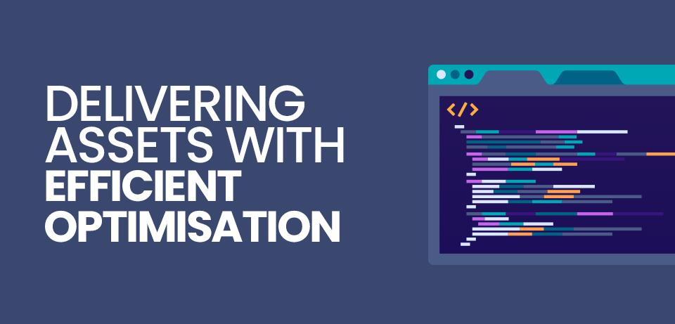 How landing page optimisation ensures efficient delivery of assets
