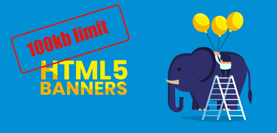 How to keep HTML5 banners under the 100kb limit – Tips and tricks