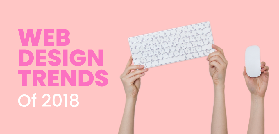 The Latest Web Design Trends for 2018