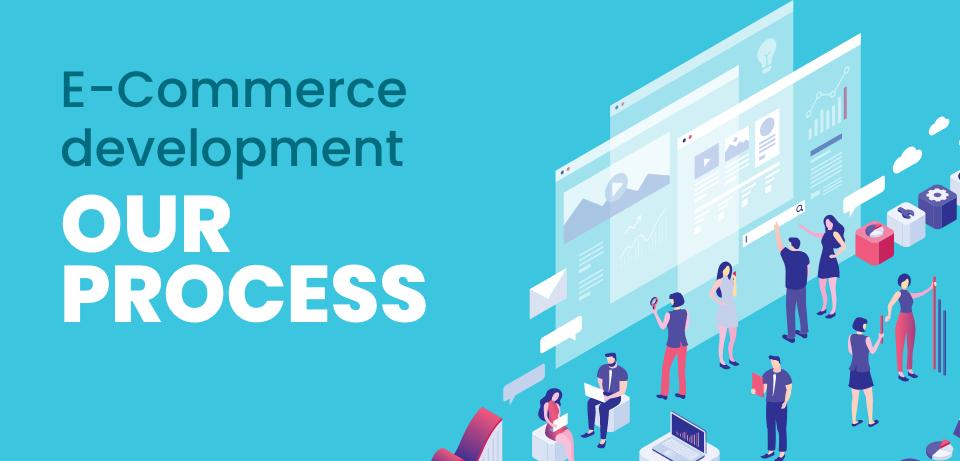 E-Commerce development, our process.
