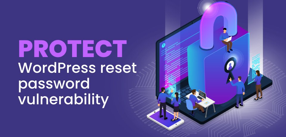 Protecting your WordPress site against the reset password WordPress vulnerability