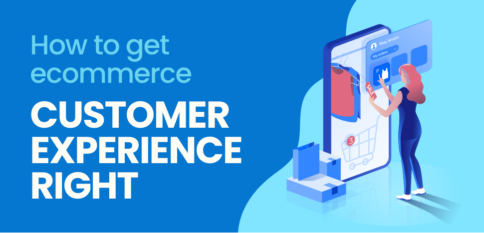 How to get ecommerce customer experience right.