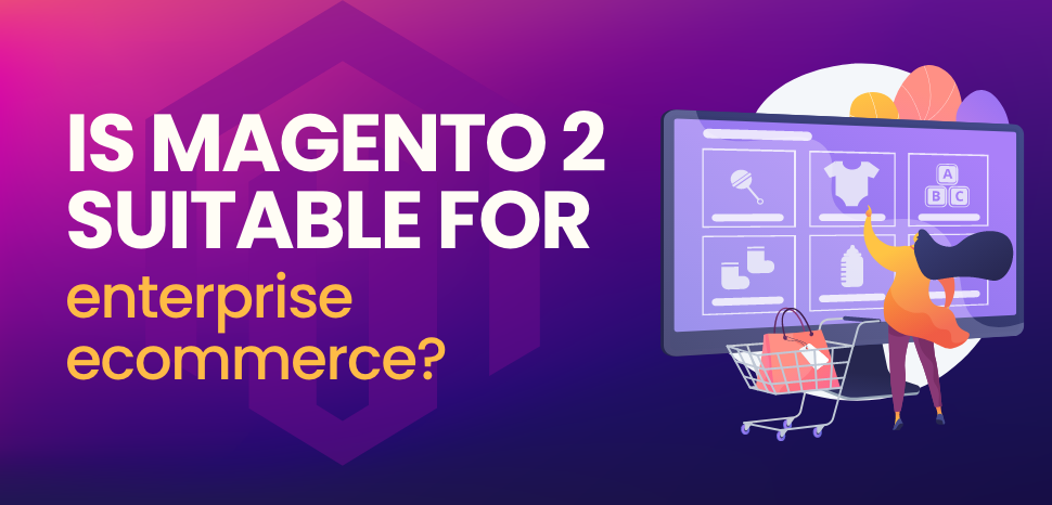 Is Magento 2 suitable for enterprise eCommerce?