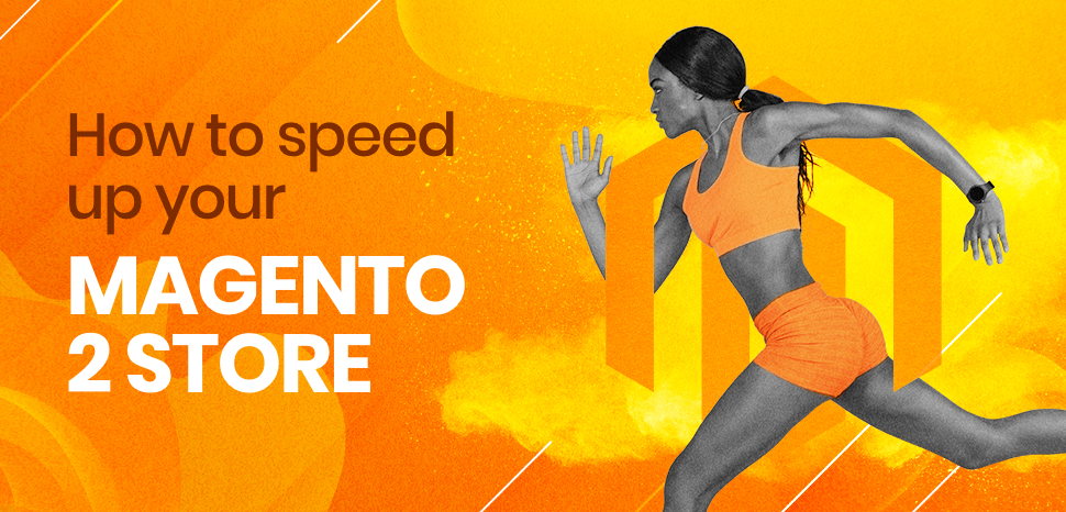 How to speed up your Magento 2 store