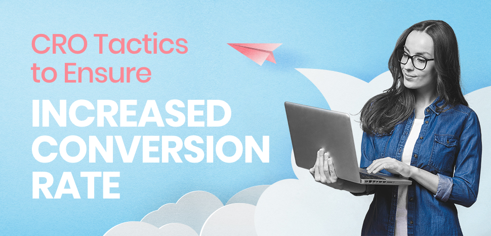 CRO Tactics to Ensure Increased Conversion Rate