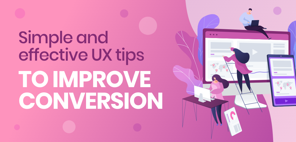Simple and effective UX tips to improve conversion