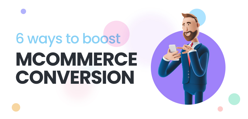 6 ways to boost mobile eCommerce (mCommerce) conversion