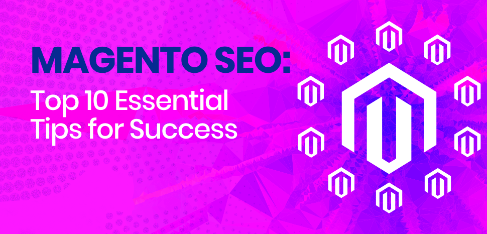 Magento SEO: Top 10 Essential Tips for Success