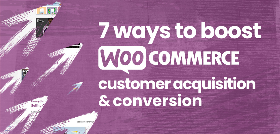 7 ways to boost customer acquisition and conversion on your WooCommerce store