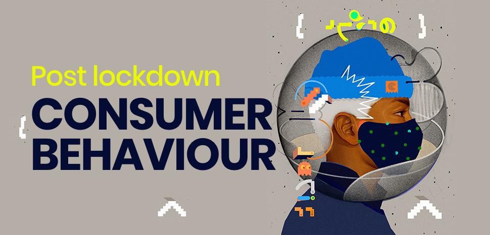 Post lockdown consumer behaviour