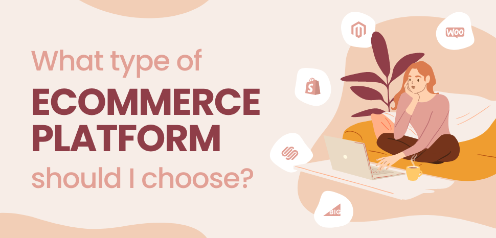 Which type of eCommerce platform should I choose?