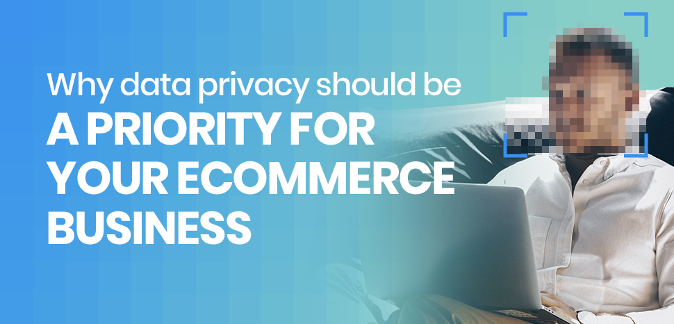 Why data privacy should be a priority for your eCommerce business