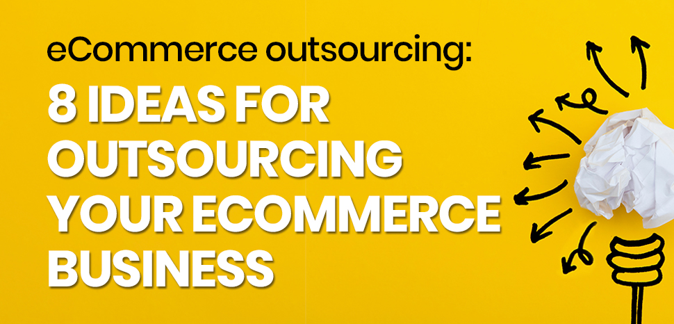 Top 8 eCommerce Outsourcing Ideas