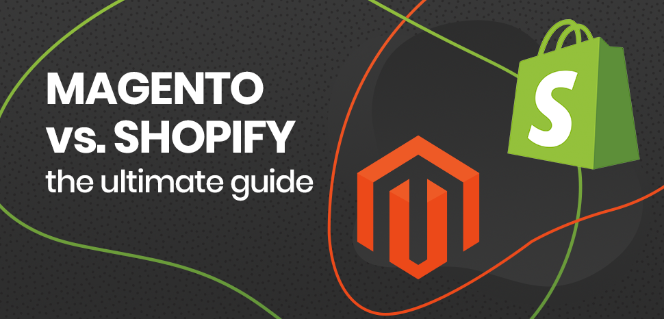 Magento vs. Shopify – the ultimate guide