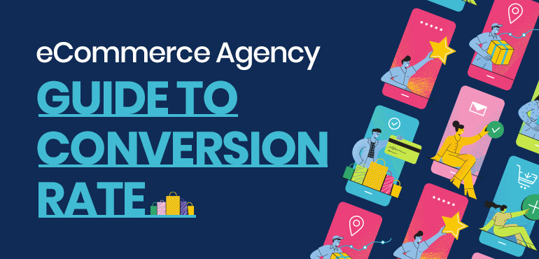 eCommerce Agency Guide to Conversion Rate