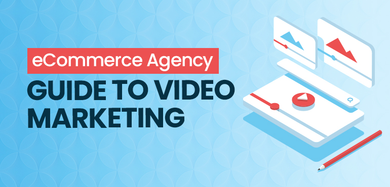 eCommerce Agency Guide to Video Marketing