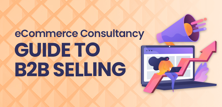 eCommerce Consultancy Guide to B2B Selling