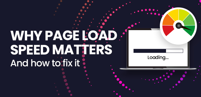 Why Page Load Speed Matters and How to Fix It