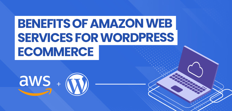 Benefits of Amazon Web Services for WordPress eCommerce